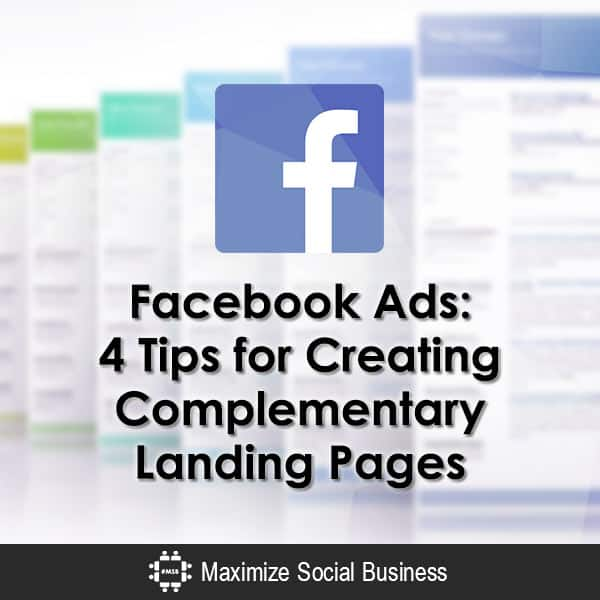 Facebook Ads: 4 Tips for Creating Complementary Landing Pages