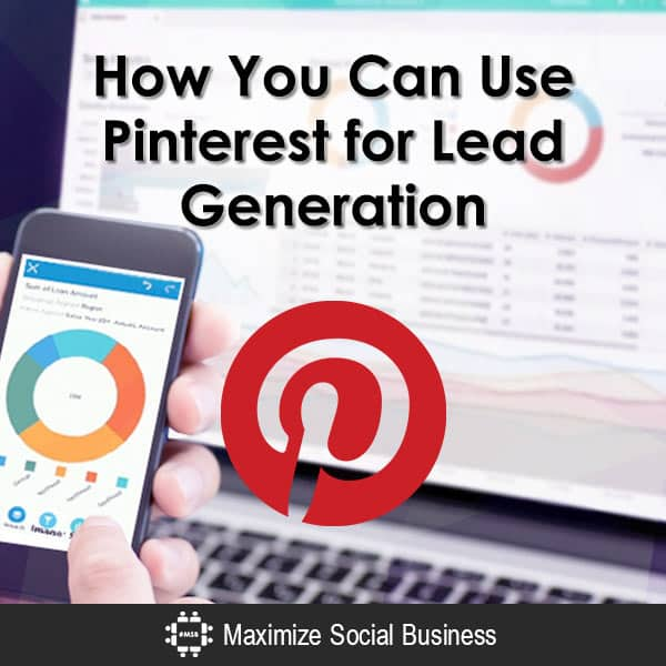 How You Can Use Pinterest for Lead Generation Social Media Lead Generation  How-You-Can-Use-Pinterest-for-Lead-Generation-600x600-V3