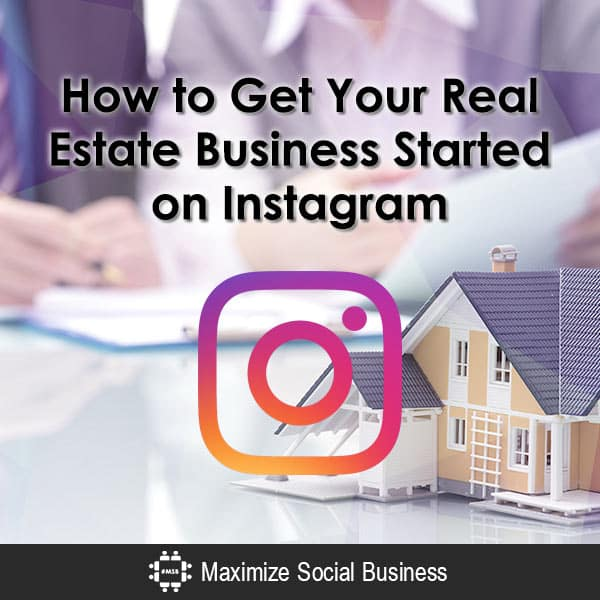 How to Get Your Real Estate Business Started on Instagram Social Media for Real Estate Instagram  How-to-Get-Your-Real-Estate-Business-Started-on-Instagram-600x600-V1