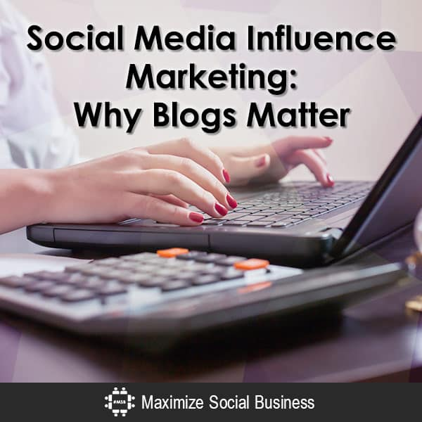 Social Media Influence Marketing: Why Blogs Matter Influencer Marketing  Social-Media-Influence-Marketing-Why-Blogs-Matter-600x600-V2