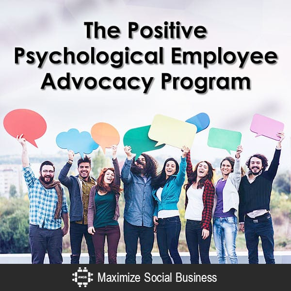 The Positive Psychological Employee Advocacy Program Social Media Psychology  The-Positive-Psychological-Employee-Advocacy-Program-600x600-V1