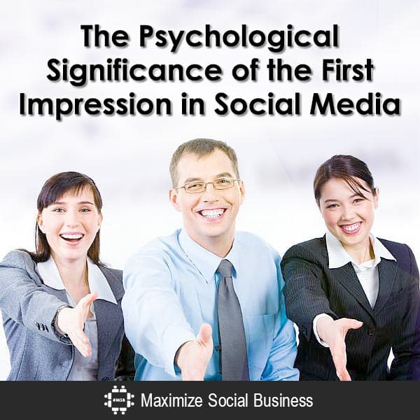 The Psychological Significance of the First Impression in Social Media Social Media Psychology  The-Psychological-Significance-of-the-First-Impression-in-Social-Media-600x600-V1