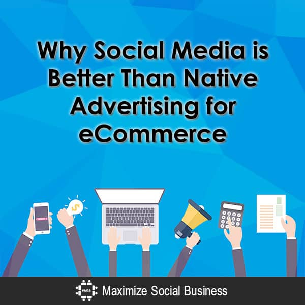 Why Social Media is Better Than Native Advertising for eCommerce Social Media for Ecommerce  Why-Social-Media-is-Better-Than-Native-Advertising-for-eCommerce-600x600-V1