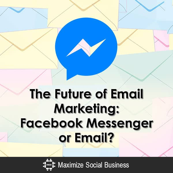 The Future of Email Marketing: Facebook Messenger or Email? Email Marketing  The-Future-of-Email-Marketing-Facebook-Messenger-or-Email-600x600-V1