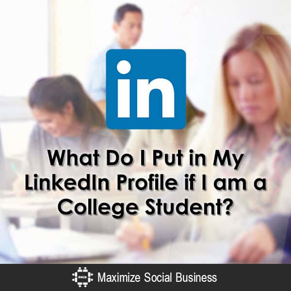 What Do I Put in My LinkedIn Profile if I am a College Student? LinkedIn  What-Do-I-Put-in-My-LinkedIn-Profile-if-I-am-a-College-Student-600x600-V3