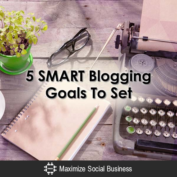 5 SMART Blogging Goals To Set