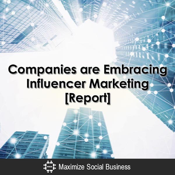 Companies are Embracing Influencer Marketing [Report] Social Media Influence  Companies-are-Embracing-Influencer-Marketing-Report-600x600-V1
