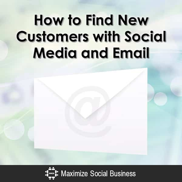 How to Find New Customers with Social Media and Email Email Marketing  How-to-Find-New-Customers-with-Social-Media-and-Email-600x600-V1