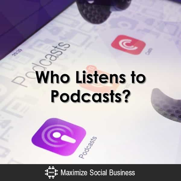 Who Listens to Podcasts?