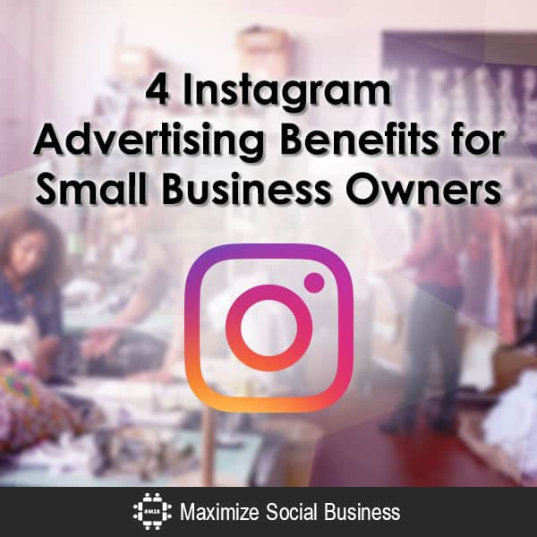 4 Benefits to Advertising on Instagram Instagram  4-Instagram-Advertising-Benefits-for-Small-Business-Owners-600x600-V3