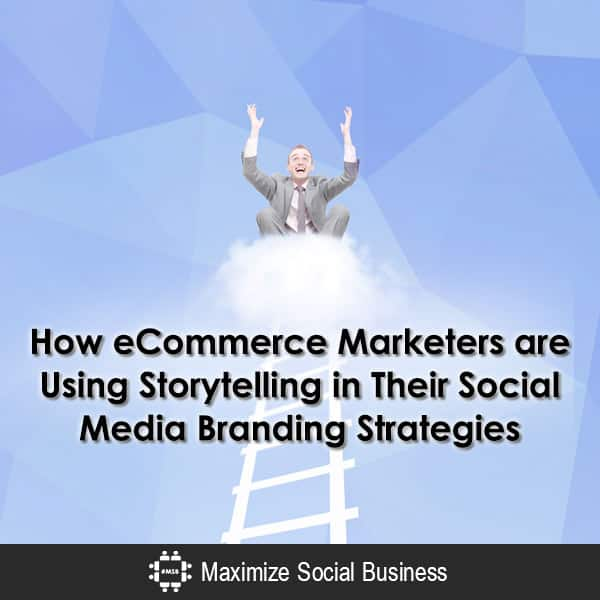 How eCommerce Marketers Use Storytelling in Their Social Media Branding Strategies Social Media for Ecommerce  How-eCommerce-Marketers-are-Using-Storytelling-in-Their-Social-Media-Branding-Strategies-600x600-V1