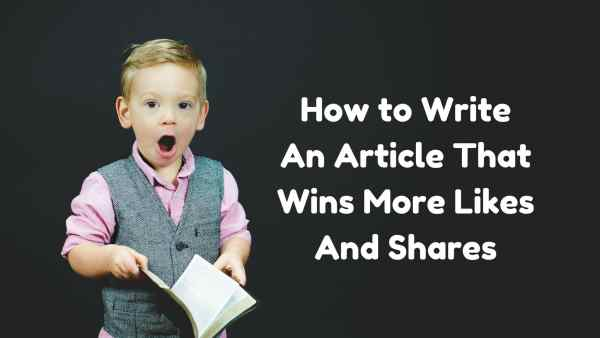 Why Do Content Marketers Need to Write Long-Form Content? Content Marketing  How-to-Write-An-Article-That-Wins-More-Likes-And-Shares-600x338