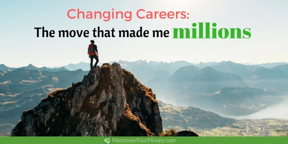 Changing Careers - move made me millions