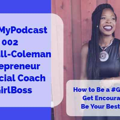 #MaxMyPodcast 002 – Elle Hall-Coleman – Entrepreneur, Financial Coach & #GirlBoss