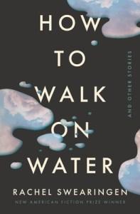 How to Walk on Water by Rachel Swearingen