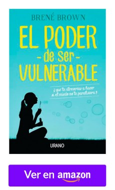El Poder der Ser Vulnerable - Brené Brown