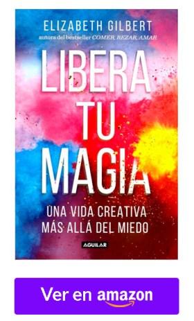 Libera tu Magia - Elizabeth Gilbert