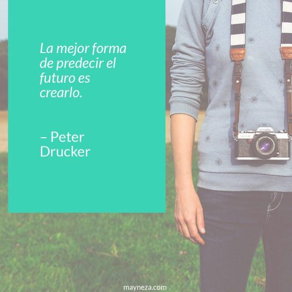 frases de motivacion para estudiantes - La mejor forma de predecir el futuro es crearlo. – Peter Drucker