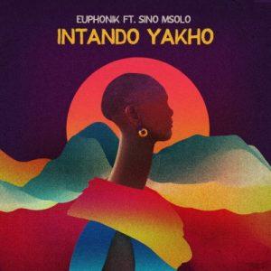 Euphonik ft Sino Msolo – Intando Yakho