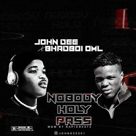 John Dee Ft. Bhadboi OML - Nobody Holy Pass