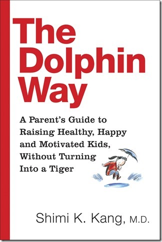 The Dolphin Way by Shimi Kang Rethinking Tiger Parenting