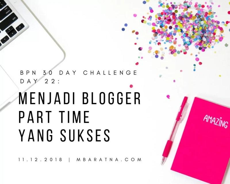 Day 22: Menjadi Blogger Part Time Yang Sukses