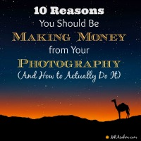Why You Should Make Money from Your Photography (And How to Actually Do It)