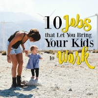 10 Jobs that Will Let You Bring Your Kids to Work