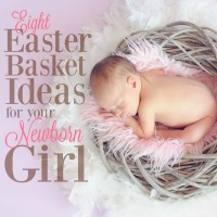 Easter Basket Ideas for Your Newborn Girl's First Easter