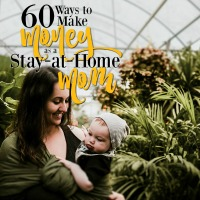60 Ways to Make Money as a Stay at Home Mom