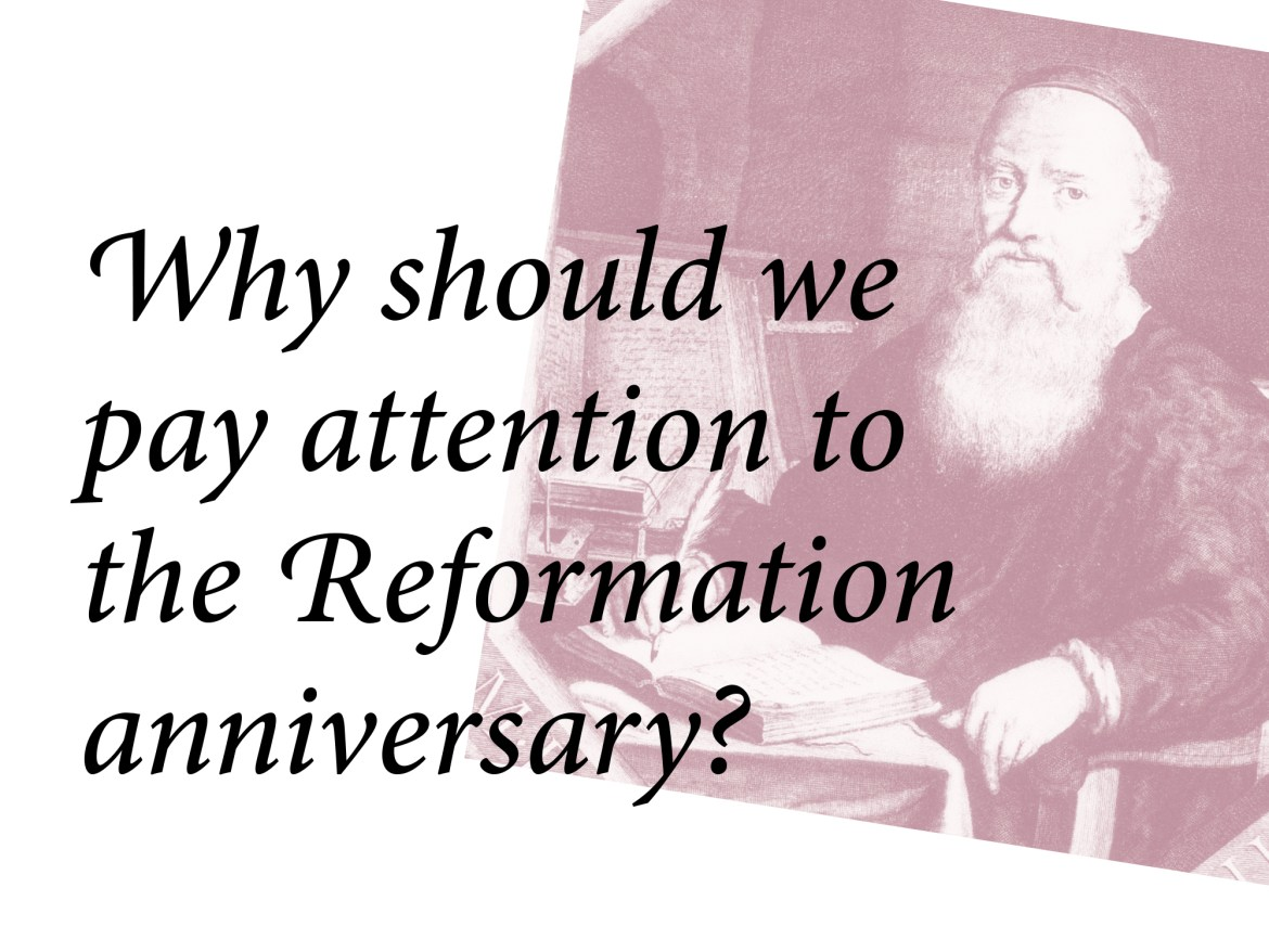 Why should we pay attention to the Reformation anniversary