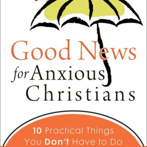 """Book Review: """"Good News for Anxious Christians"""" by Phillip Cary"""