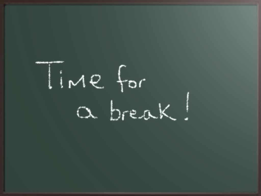 Need a break? You deserve it!