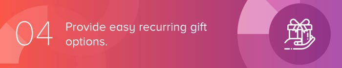 Provide easy recurring gift options