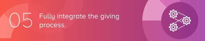 Fully integrate the giving process