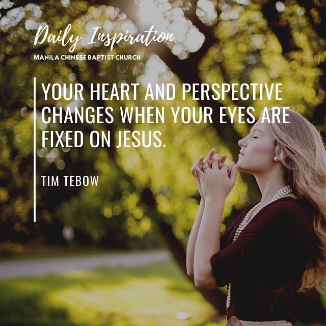 Your heart and perspective changes when your eyes are fixed on Jesus. ~ Tim Tebo…