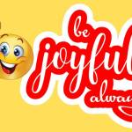 """Be Joyful Always: """"If You Have These, You'll Be Joyful Even Through Difficulties"""""""