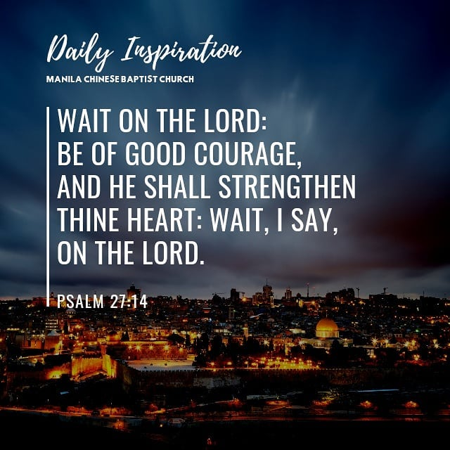 Wait on the LORD: be of good courage, and he shall strengthen thine heart: wait,…