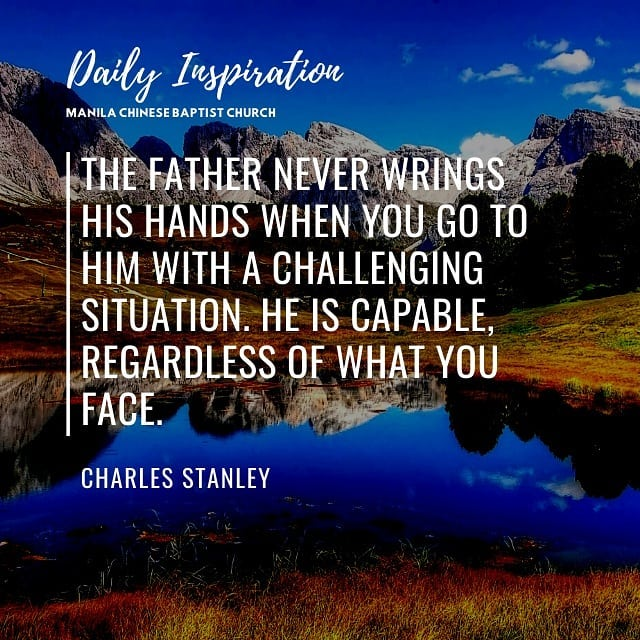 The Father never wrings His hands when you go to Him with a challenging situatio…
