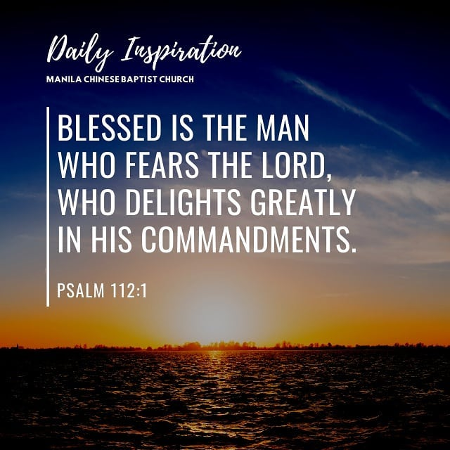 Blessed is the man who fears the Lord, who delights greatly in His commandments….