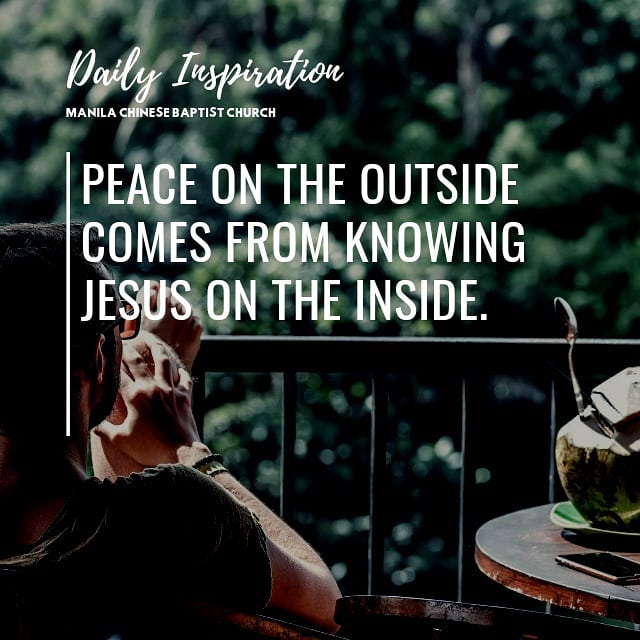 Peace on the outside comes from knowing Jesus on the inside….