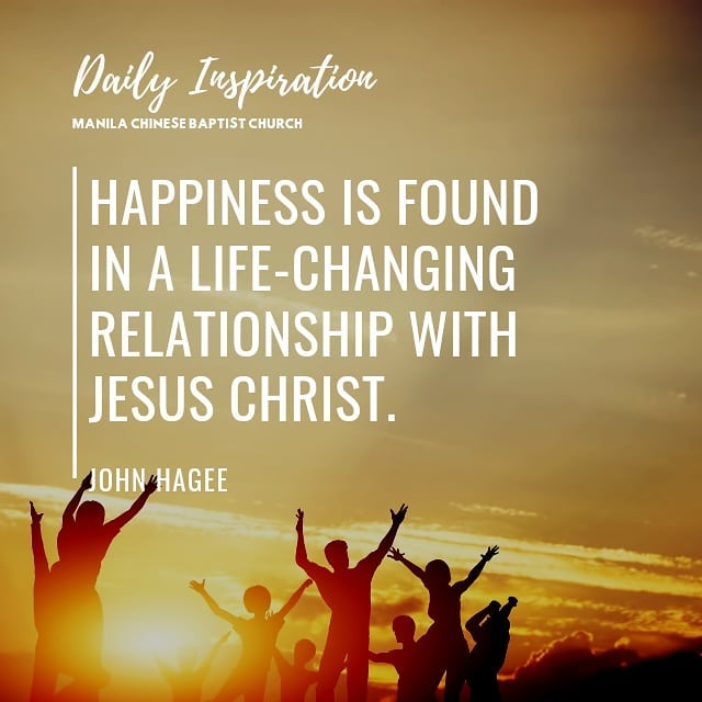 Happiness is found in a life-changing relationship with Jesus Christ. ~ John Hag…