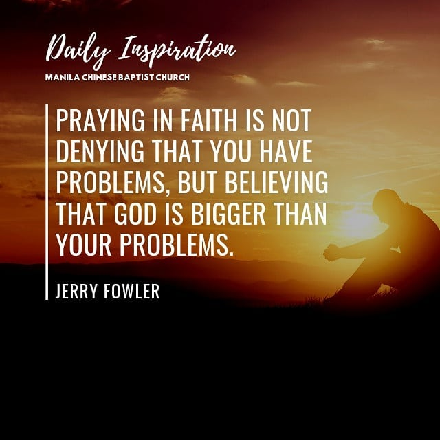 Praying in faith is not denying that you have problems, but believing that God i…