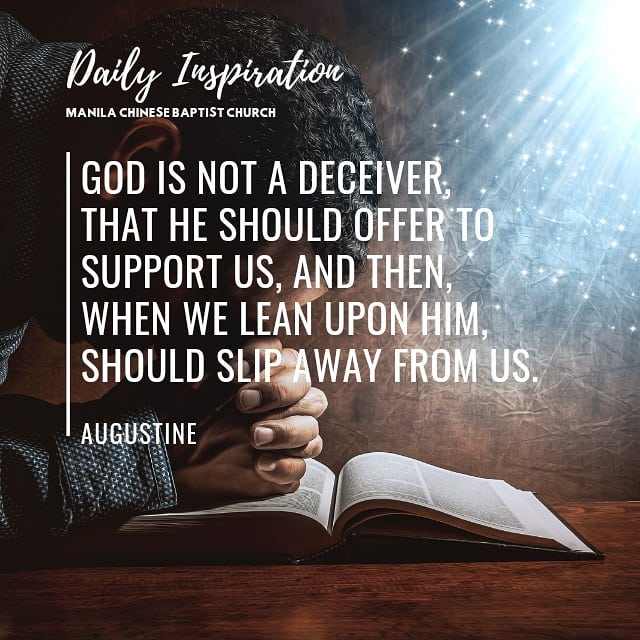 God is not a deceiver, that He should offer to support us, and then, when we lea…