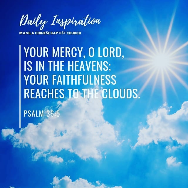 Your mercy, O Lord, is in the heavens; Your faithfulness reaches to the clouds. …