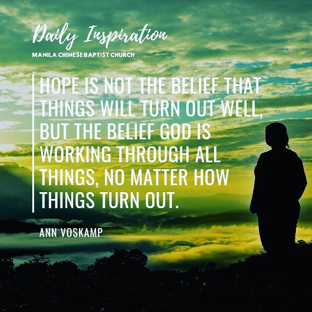 Hope is not the belief that things will turn out well, but the belief God is wor…