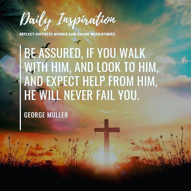 Be assured, if you walk with Him, and look to Him, and expect help from Him, He …
