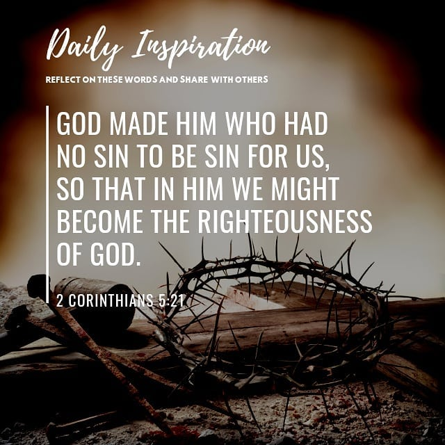 God made him who had no sin to be sin for us, so that in him we might become the…