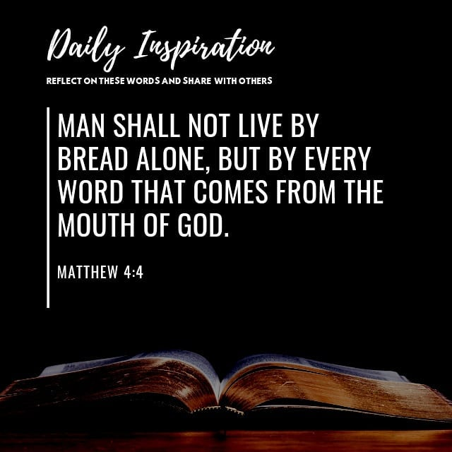 Man shall not live by bread alone, but by every word that comes from the mouth o…