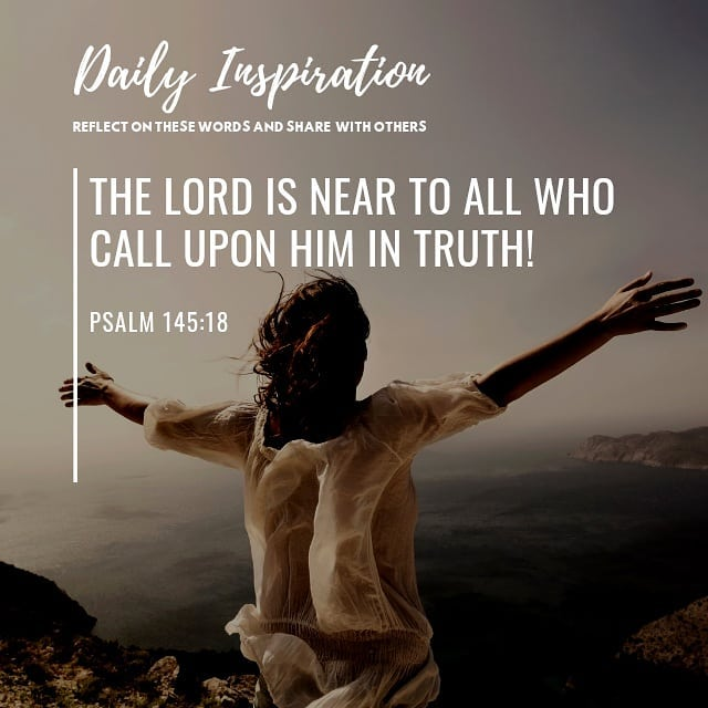 The Lord is near to all who call upon Him in truth! ~ Psalm 145:18…